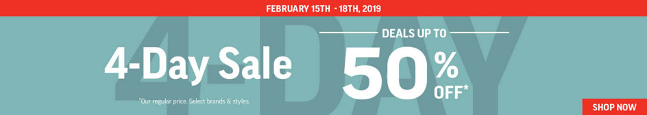 February 15th - 18th, 2019. 4-Day Sale. Deals Up to 50% Off* Our Regular Price. Select Brands & Styles. Shop Now.