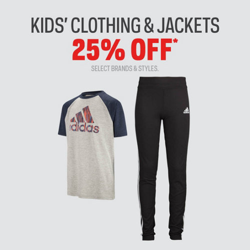 Kids' Clothing & Jackets 25% Off* Select Brands & Styles.