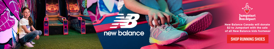 Jumpstart (Bon depart). New Balance Canada will donate $2 to Jumpstart with the sale of all New Balance kids' footwear. Shop Running Shoes.