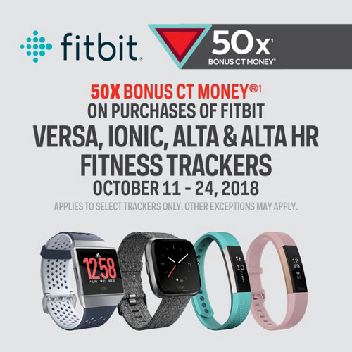 50X Bonus CT Money(R)(1) on Purchases of Fitbit Versa, Ionic, Alta & Alta HR Fitness Trackers. October 11-24, 2018. Applies to Select Trackers Only. Other Exceptions Apply.