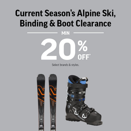 Current Season's Alpine Ski, Binding & Boot Clearance Min 20% Off* Select Brands & Styles.