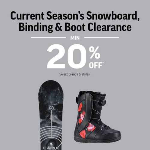 Current Season's Snowboard, Binding & Boot Clearance Min 20% Off* Select Brands & Styles.