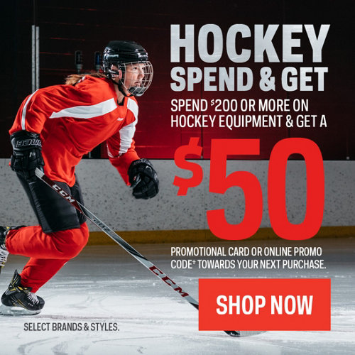 Hockey Spend & Get. Spend $200 Or More On Hockey Equipment & Get a $50 Promotional Card Or Online Promo Code† Towards Your Next Purchase. Select Brands & Styles. Shop Now.