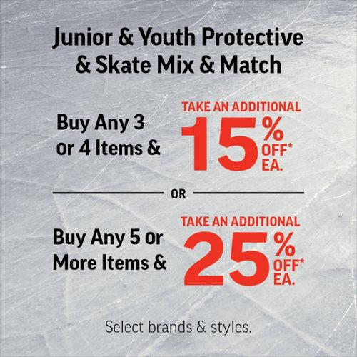Junior & Youth Protective & Skate Mix & Match. Buy any 3 or 4 items & take an additional 15% Off* each. Or, buy any 5 or more items & take an additional 25% Off* each. Select brands & styles.