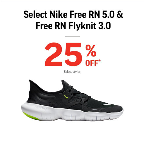 Select Nike Free RN 5.0 & Free RN Flyknit 3.0 25% Off* Select Styles.
