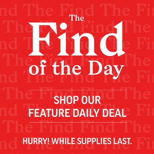 The Find of the Day. Shop Our Feature Daily Deal. Hurry! While Supplies Last.