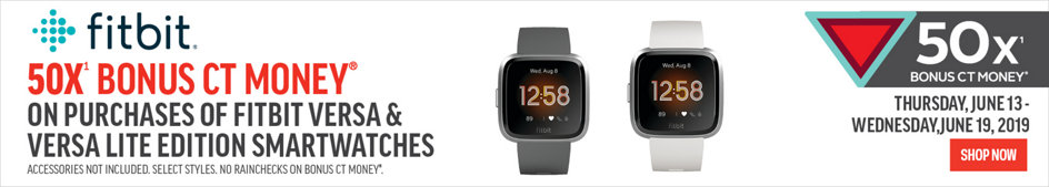 Fitbit 50x(1) Bonus CT Money(R) On Purchases of Fitbit Versa & Versa Lite Edition Smartwatches. Accessories Not Included. Select Styles. No Rainchecks on Bonus CT Money(R). June 13-19, 2019. Shop Now.