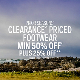 Prior Seasons' Footwear Clearance* 50% Off* Plus 25% Off