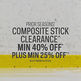 Prior Seasons' Composite Hockey Stick Clearance Min 40% Off* Plus 25% Off**