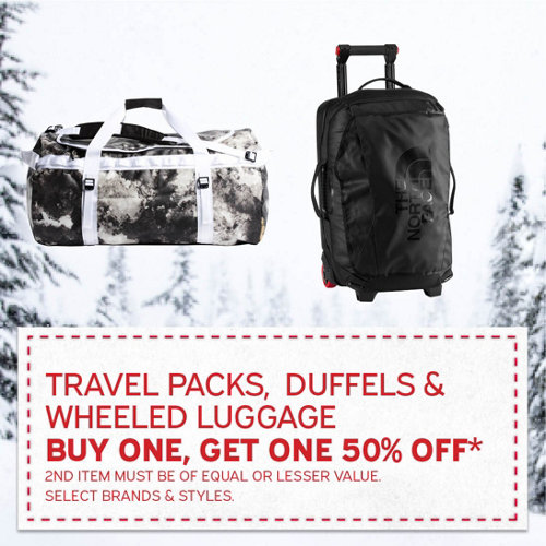 Travel Packs, Duffels & Wheeled Luggage Buy One, Get One 50% Off* Select Brands & Styles. 2nd Item Must Be of Equal or Lesser Value.