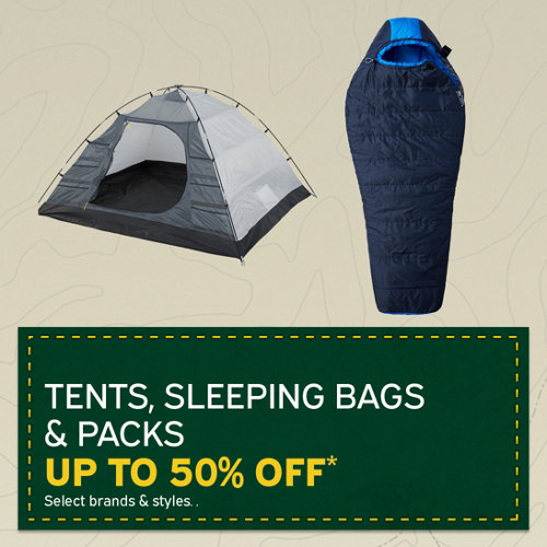 Tents, sleeping bags & packs Up to 50% Off* Select brands & styles.